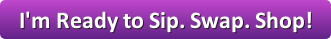 Sip. Swap. Shop Button