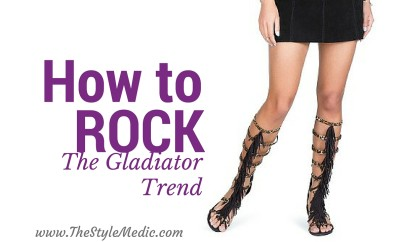How to Rock The Gladiator Trend | The Style Medic